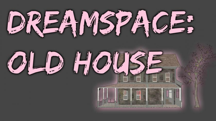 Воспоминание - Старый дом / Dreamspace - Old House