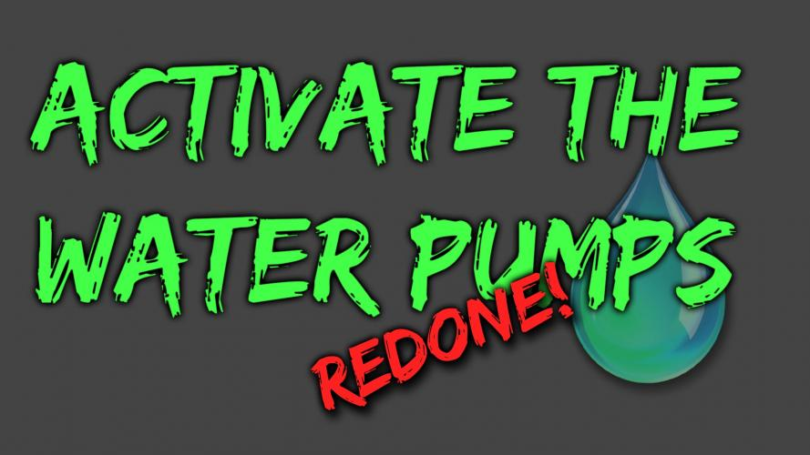 Активируйте водяные насосы (переработка) / Activate the Water Pumps - Redone